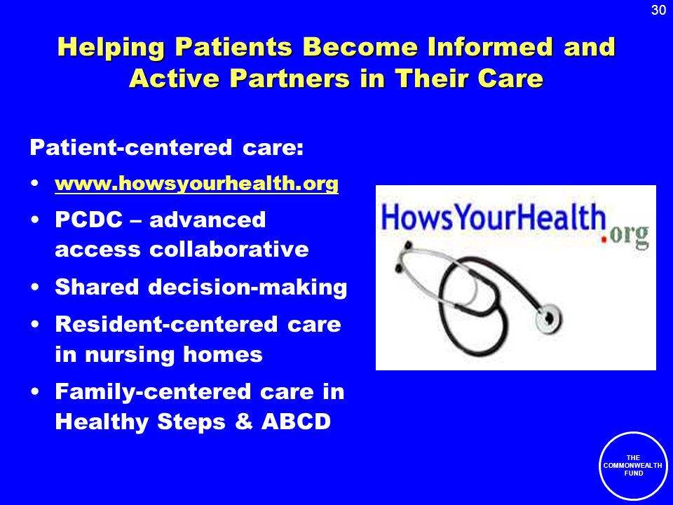30 THE COMMONWEALTH FUND Helping Patients Become Informed and Active Partners in Their Care Patient-centered care: www.howsyourhealth.org PCDC – advan