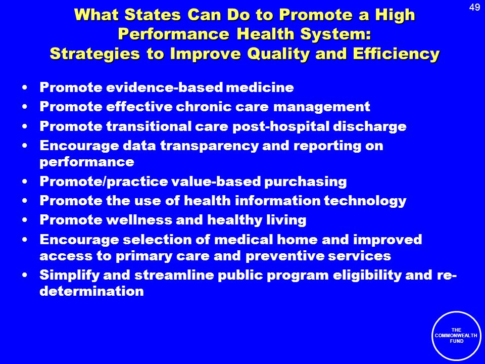49 THE COMMONWEALTH FUND What States Can Do to Promote a High Performance Health System: Strategies to Improve Quality and Efficiency Promote evidence