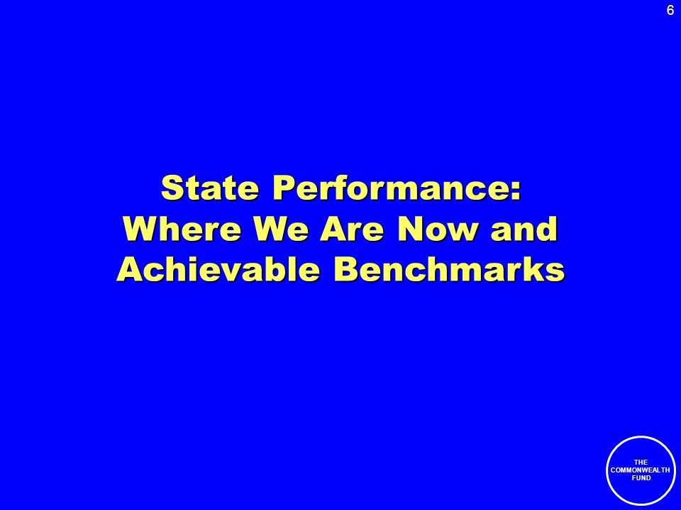6 THE COMMONWEALTH FUND State Performance: Where We Are Now and Achievable Benchmarks