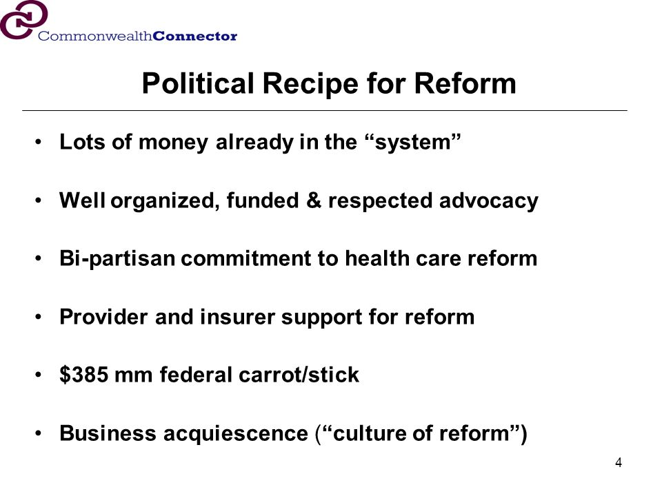 4 Political Recipe for Reform Lots of money already in the system Well organized, funded & respected advocacy Bi-partisan commitment to health care re