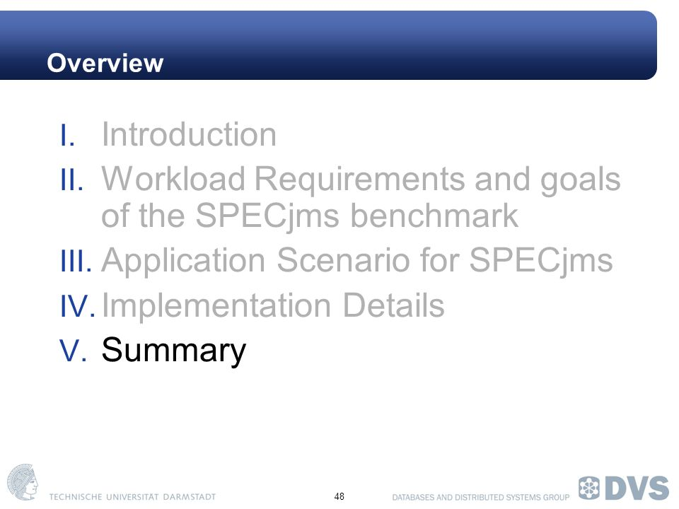48 Overview I. Introduction II. Workload Requirements and goals of the SPECjms benchmark III.