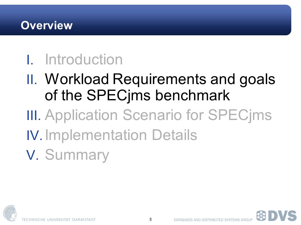 8 Overview I. Introduction II. Workload Requirements and goals of the SPECjms benchmark III.