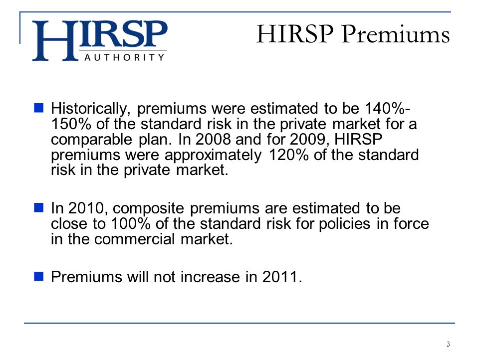 3 HIRSP Premiums Historically, premiums were estimated to be 140%- 150% of the standard risk in the private market for a comparable plan.