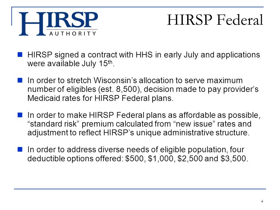 4 HIRSP Federal HIRSP signed a contract with HHS in early July and applications were available July 15 th.