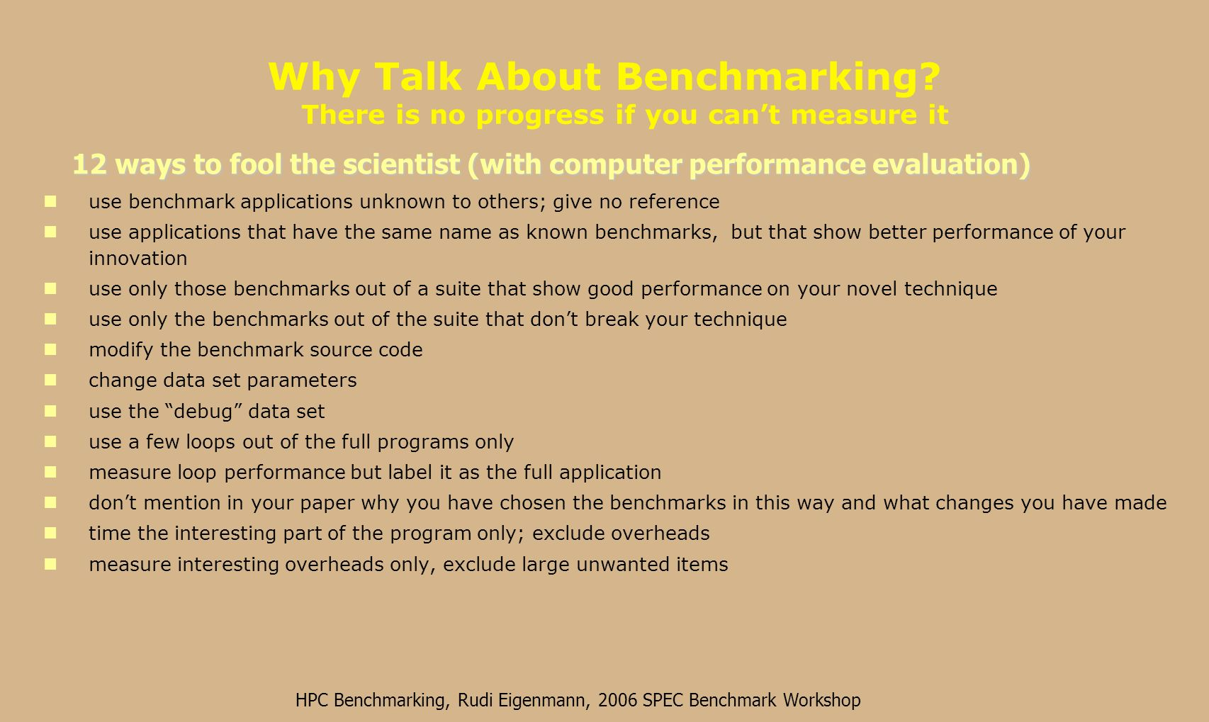 HPC Benchmarking, Rudi Eigenmann, 2006 SPEC Benchmark Workshop this is important for machine procurements and for understanding where HPC technology is heading HPC Benchmarking and Performance Evaluation With Realistic Applications Brian Armstrong, Hansang Bae, Rudolf Eigenmann, Faisal Saied, Mohamed, Sayeed, Yili Zheng Purdue University Benchmarking has two important goals 1.