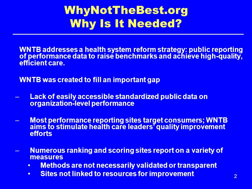 2 WNTB addresses a health system reform strategy: public reporting of performance data to raise benchmarks and achieve high-quality, efficient care.