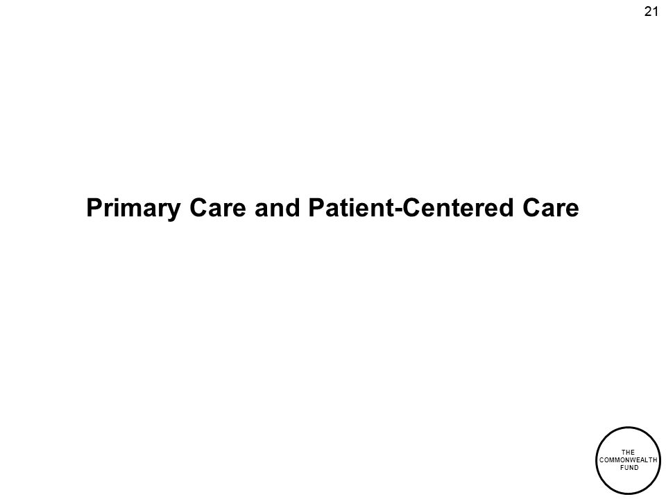 THE COMMONWEALTH FUND 21 Primary Care and Patient-Centered Care