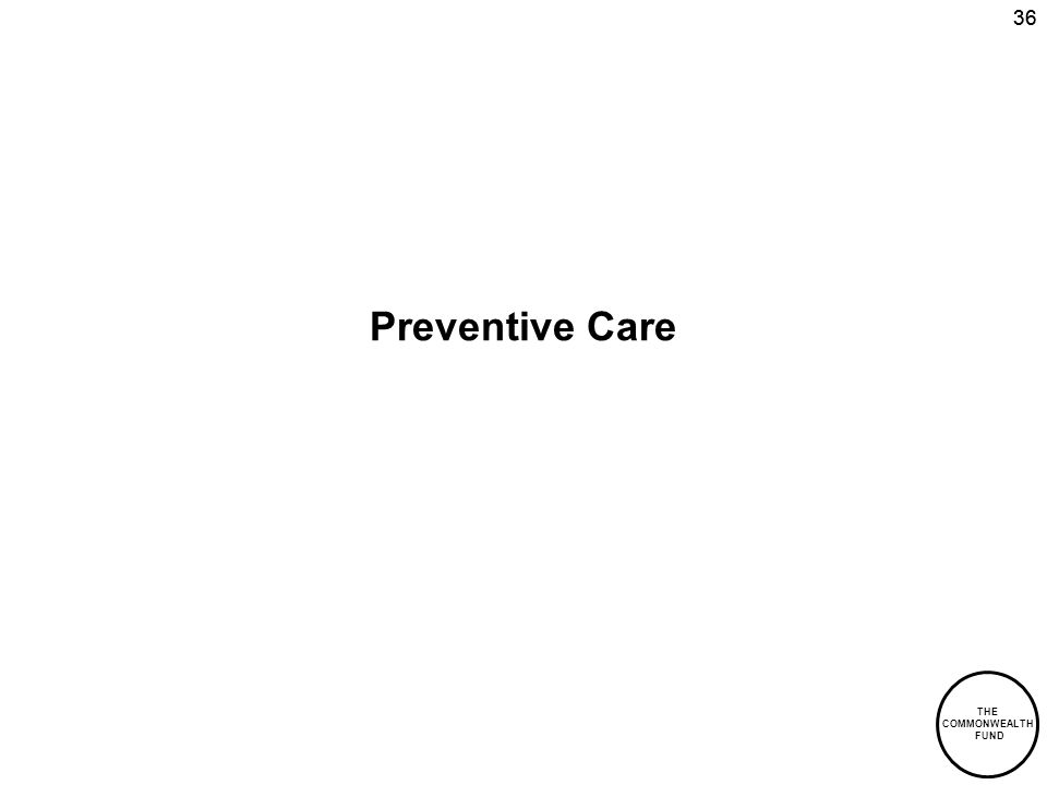 THE COMMONWEALTH FUND 36 Preventive Care