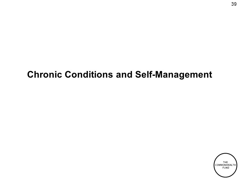 THE COMMONWEALTH FUND 39 Chronic Conditions and Self-Management