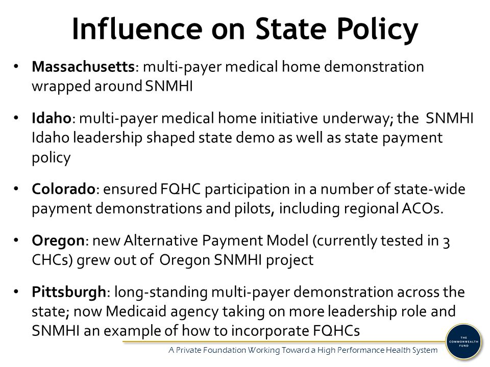 A Private Foundation Working Toward a High Performance Health System Several Providers and Health Systems Using SNMHI Resources National Association of Community Health Centers Several primary care associations (PCAs) Academic Medical Centers (e.g., Harvard Medical School, UCSF) Veterans Health Administration Institute for Clinical Systems Improvement (Minnesota) Private health systems (e.g., Methodist, Texas Health System) Indian Health Service Multiple state Medicaid programs