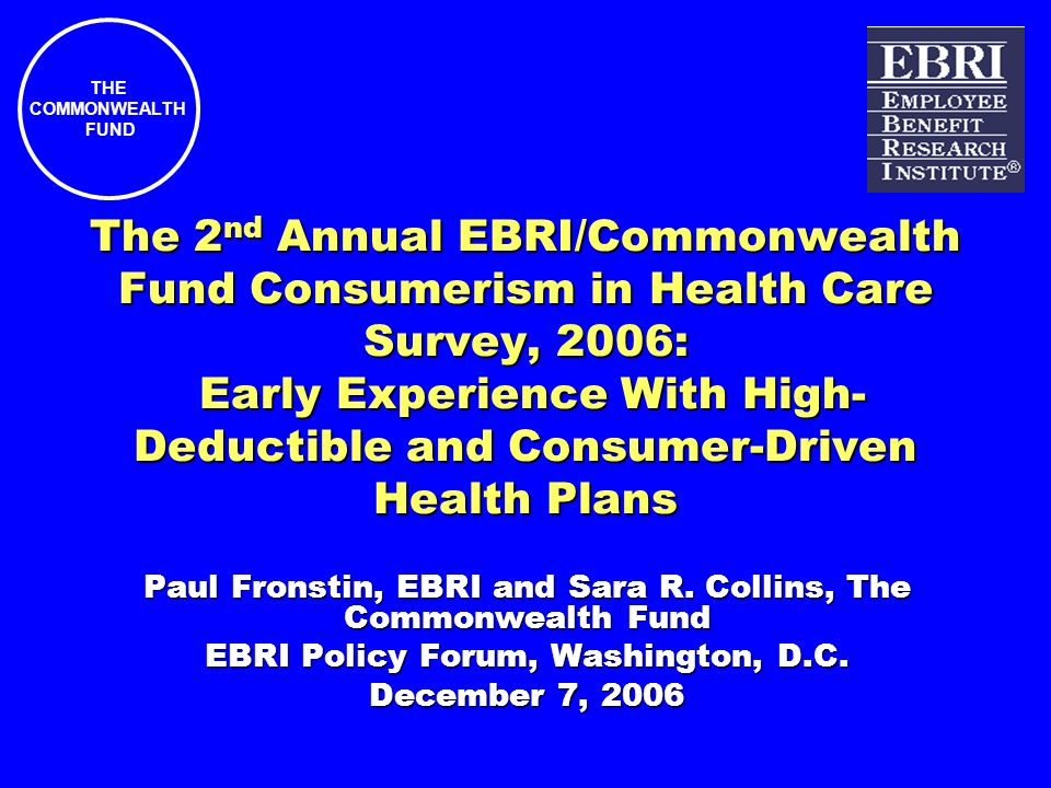 THE COMMONWEALTH FUND 12 Percent of Privately Insured Adults Who Did Not Have Health Insurance Before Enrolling in Their Current Plan, by Coverage Source Source: EBRI/Commonwealth Fund Consumerism in Health Care Survey, 2006.