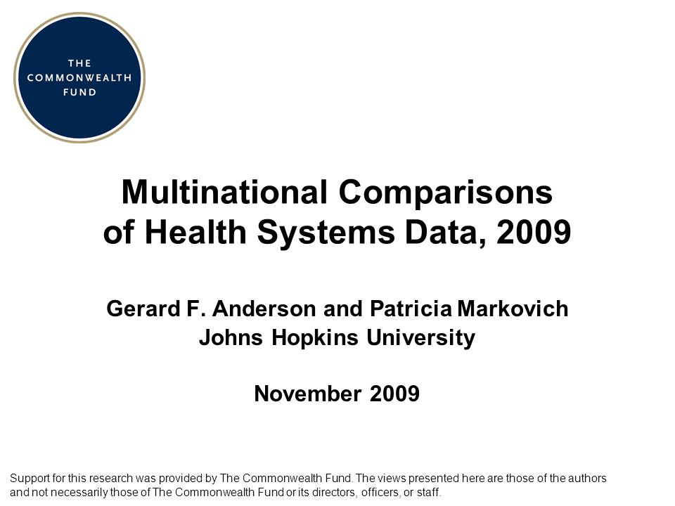 Multinational Comparisons of Health Systems Data, 2009 Gerard F. Anderson and Patricia Markovich Johns Hopkins University November 2009 Support for th