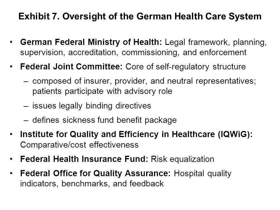 Exhibit 7. Oversight of the German Health Care System German Federal Ministry of Health: Legal framework, planning, supervision, accreditation, commis