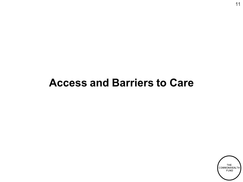 THE COMMONWEALTH FUND 11 Access and Barriers to Care