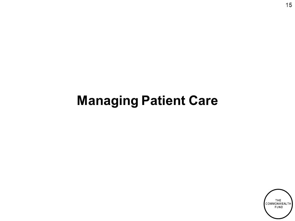 THE COMMONWEALTH FUND 15 Managing Patient Care