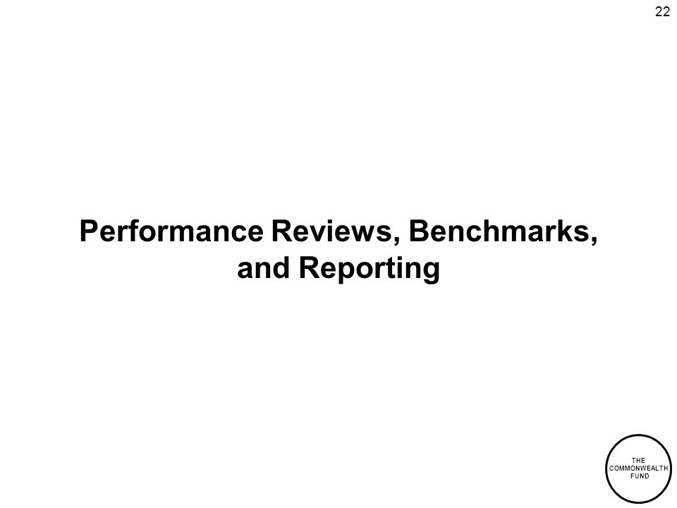 THE COMMONWEALTH FUND 22 Performance Reviews, Benchmarks, and Reporting