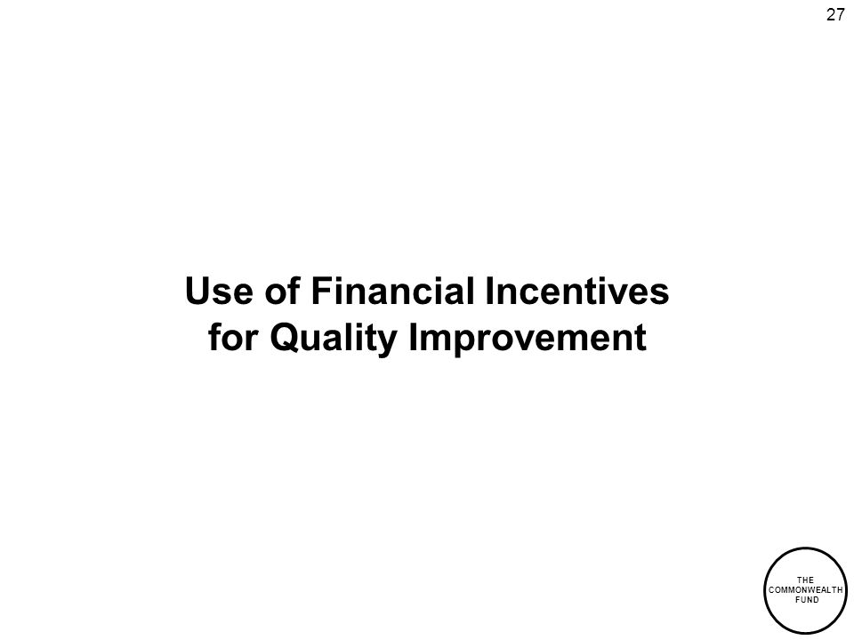 THE COMMONWEALTH FUND 27 Use of Financial Incentives for Quality Improvement