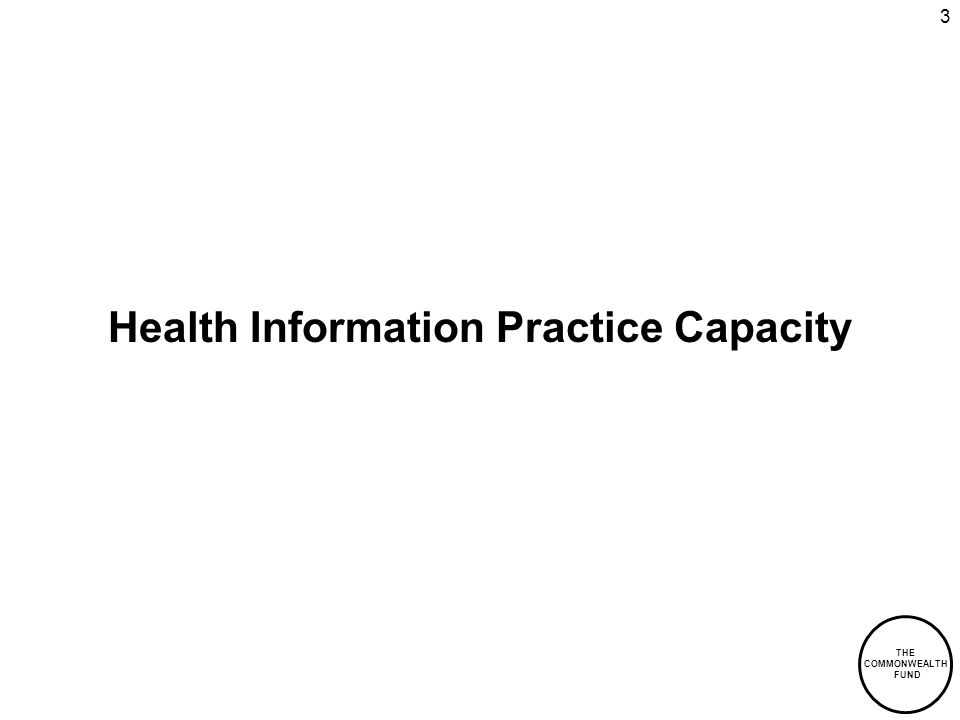 THE COMMONWEALTH FUND 3 Health Information Practice Capacity