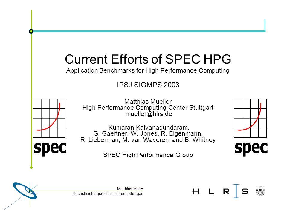 Höchstleistungsrechenzentrum Stuttgart Matthias M üller Current Efforts of SPEC HPG Application Benchmarks for High Performance Computing IPSJ SIGMPS