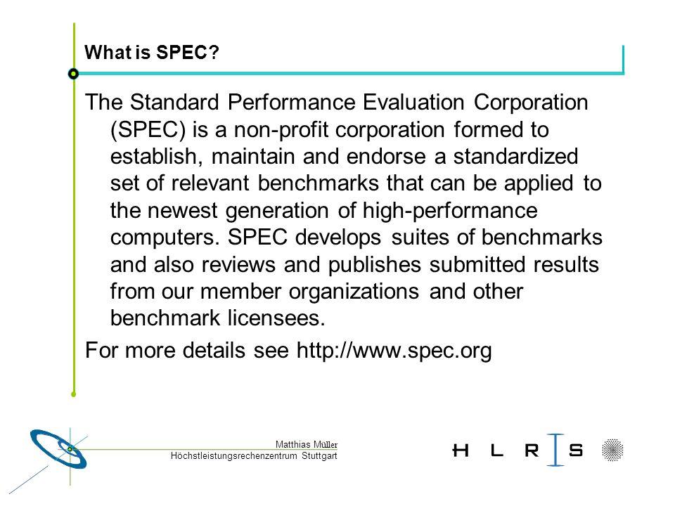 Höchstleistungsrechenzentrum Stuttgart Matthias M üller What is SPEC? The Standard Performance Evaluation Corporation (SPEC) is a non-profit corporati