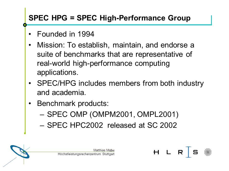 Höchstleistungsrechenzentrum Stuttgart Matthias M üller Currently active SPEC HPG Members Fujitsu HP IBM Intel SGI SUN UNISYS University of Purdue University of Stuttgart