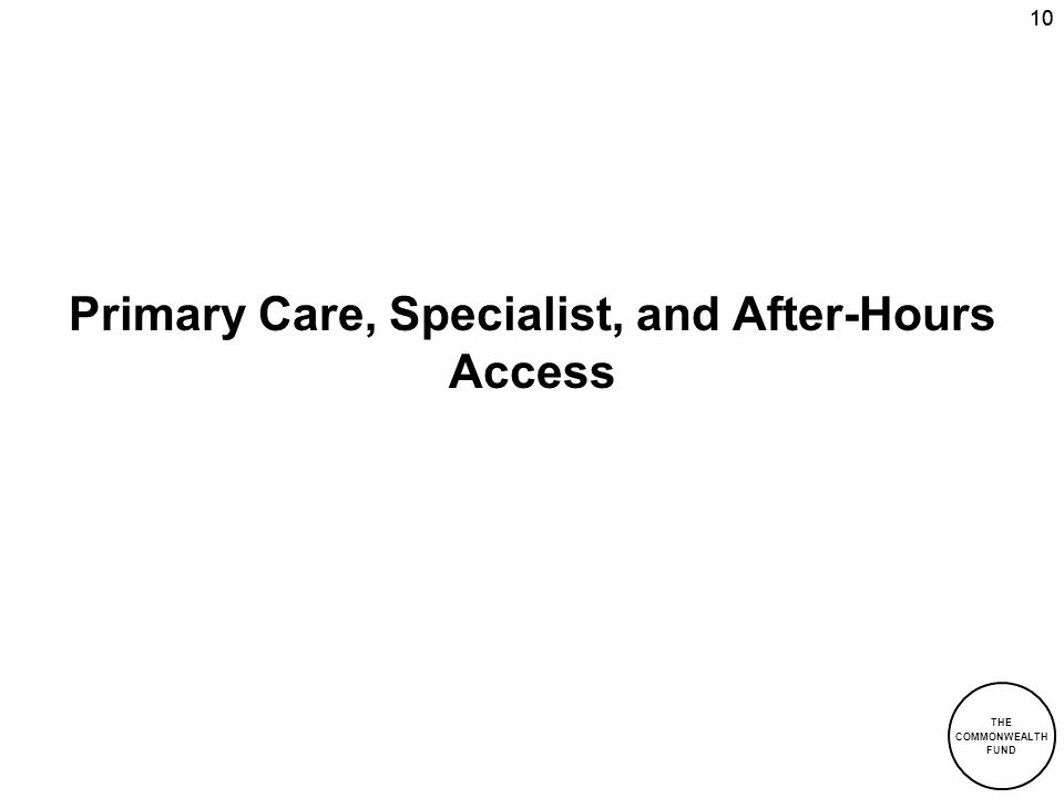 THE COMMONWEALTH FUND 10 Primary Care, Specialist, and After-Hours Access