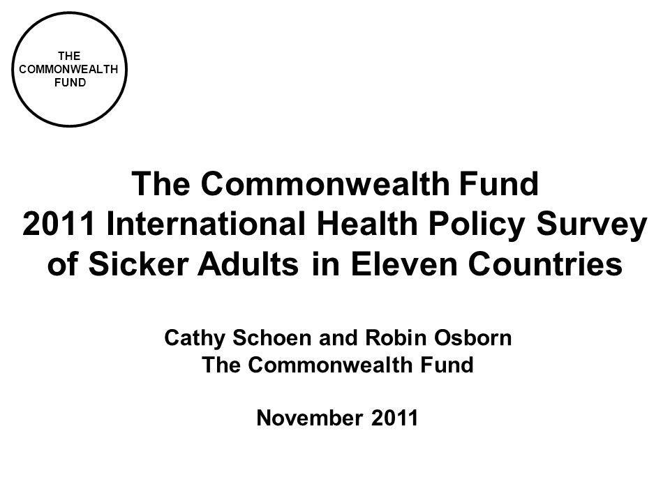 THE COMMONWEALTH FUND The Commonwealth Fund 2011 International Health Policy Survey of Sicker Adults in Eleven Countries Cathy Schoen and Robin Osborn The Commonwealth Fund November 2011
