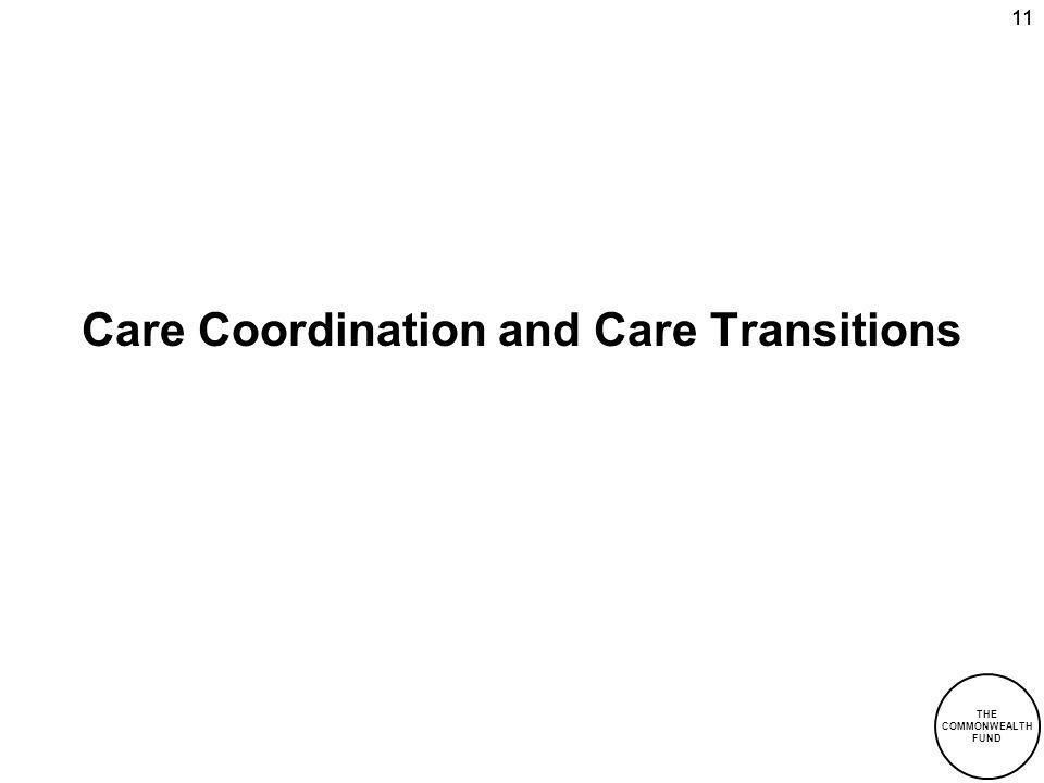 THE COMMONWEALTH FUND 11 Care Coordination and Care Transitions