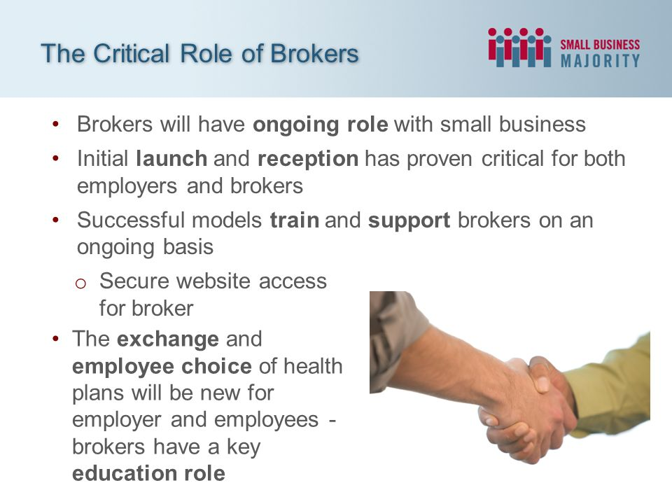 Brokers will have ongoing role with small business Initial launch and reception has proven critical for both employers and brokers Successful models t