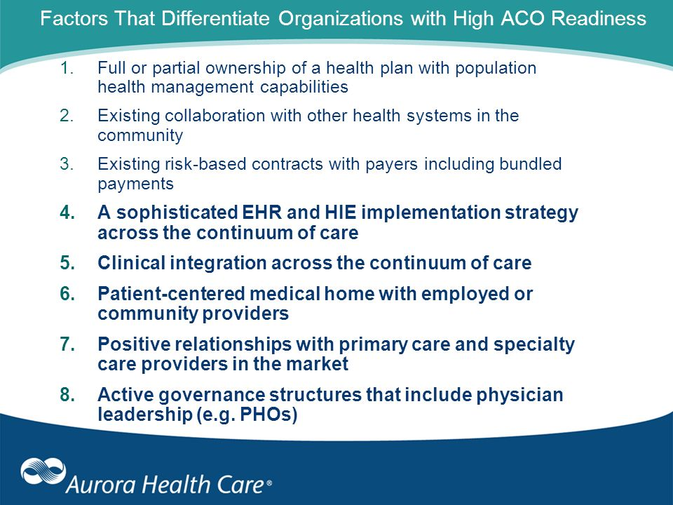 Factors That Differentiate Organizations with High ACO Readiness 1.Full or partial ownership of a health plan with population health management capabi