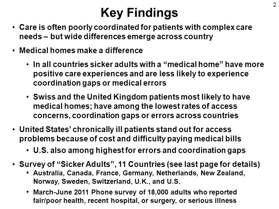 Key Findings 2 Care is often poorly coordinated for patients with complex care needs – but wide differences emerge across country Medical homes make a