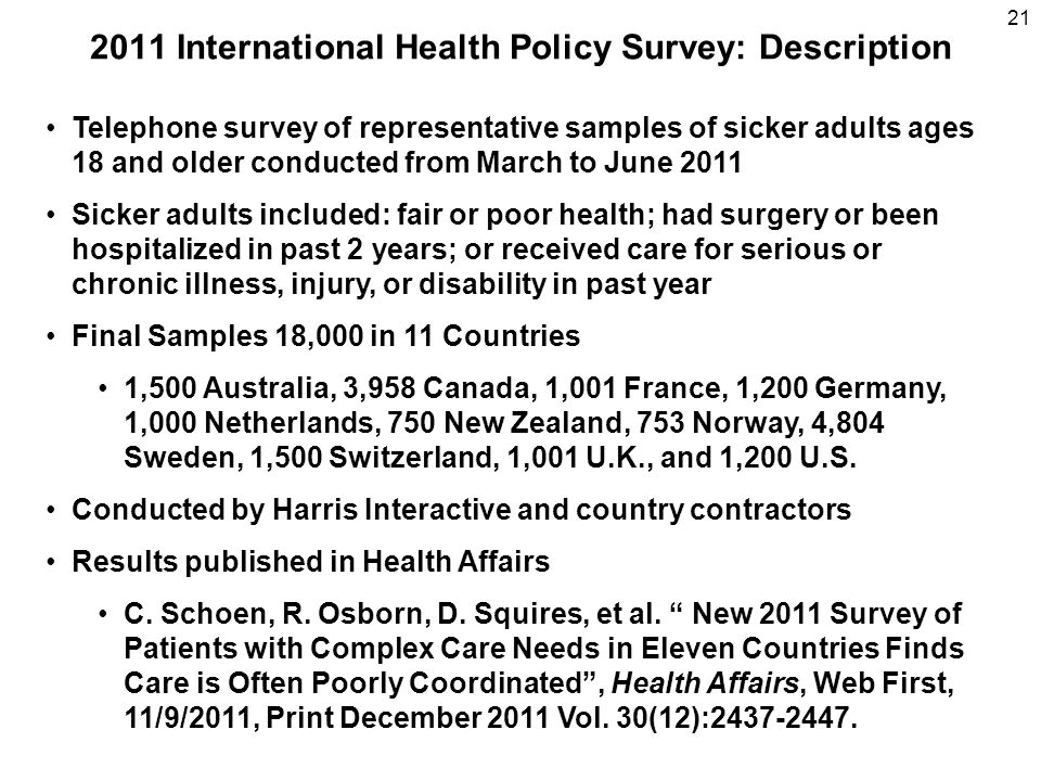 2011 International Health Policy Survey: Description 21 Telephone survey of representative samples of sicker adults ages 18 and older conducted from M