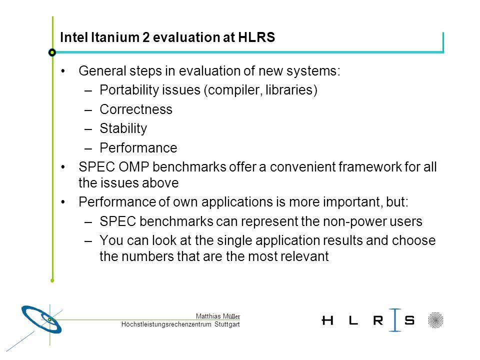Höchstleistungsrechenzentrum Stuttgart Matthias M üller Intel Itanium 2 evaluation at HLRS General steps in evaluation of new systems: –Portability is