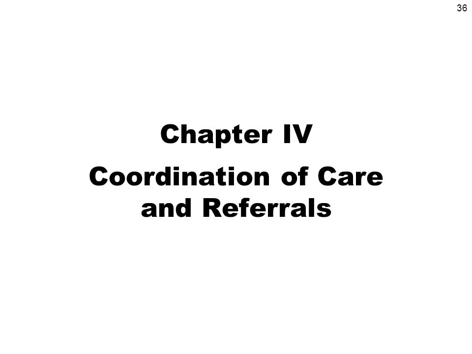 36 Chapter IV Coordination of Care and Referrals