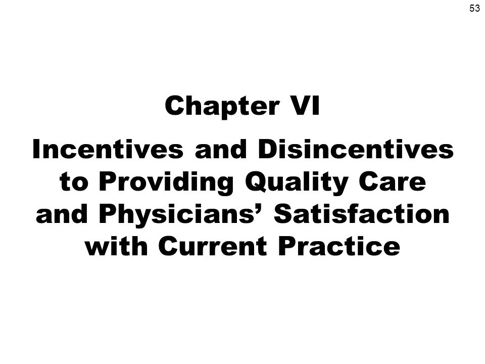53 Chapter VI Incentives and Disincentives to Providing Quality Care and Physicians Satisfaction with Current Practice