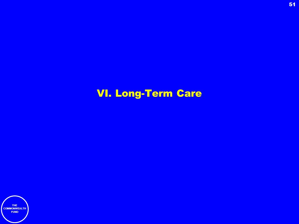THE COMMONWEALTH FUND 51 VI. Long-Term Care