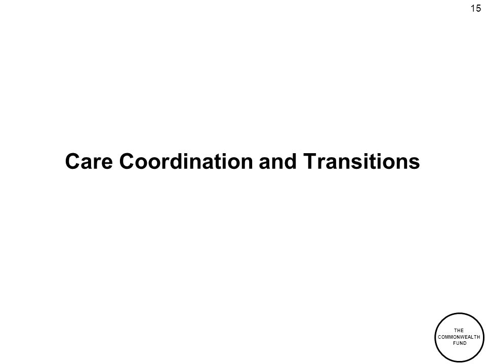 THE COMMONWEALTH FUND 15 Care Coordination and Transitions