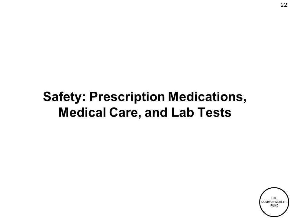 THE COMMONWEALTH FUND 22 Safety: Prescription Medications, Medical Care, and Lab Tests