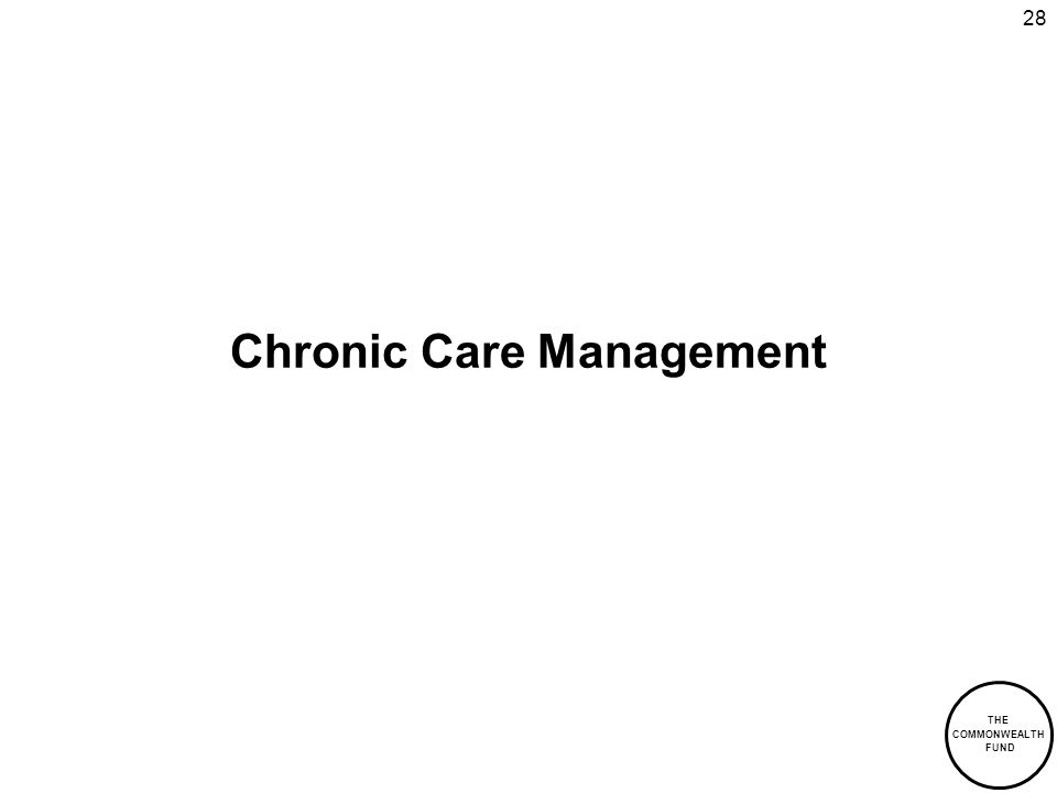 THE COMMONWEALTH FUND 28 Chronic Care Management