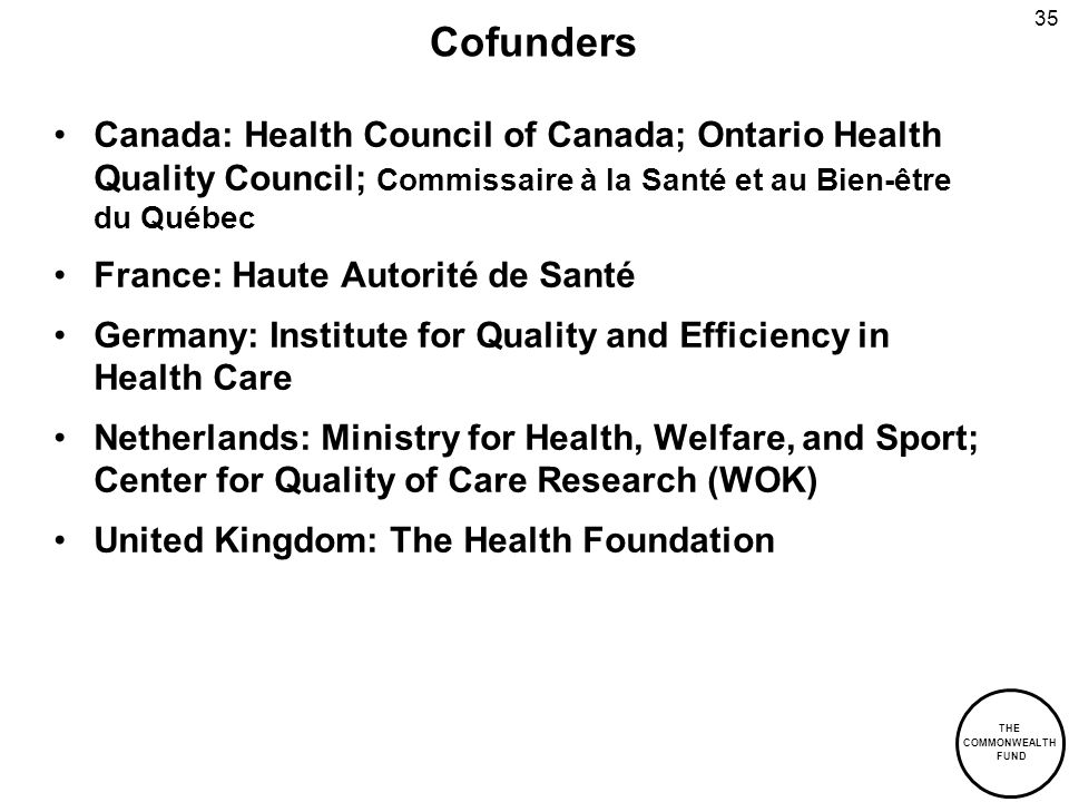 THE COMMONWEALTH FUND 35 Cofunders Canada: Health Council of Canada; Ontario Health Quality Council; Commissaire à la Santé et au Bien-être du Québec