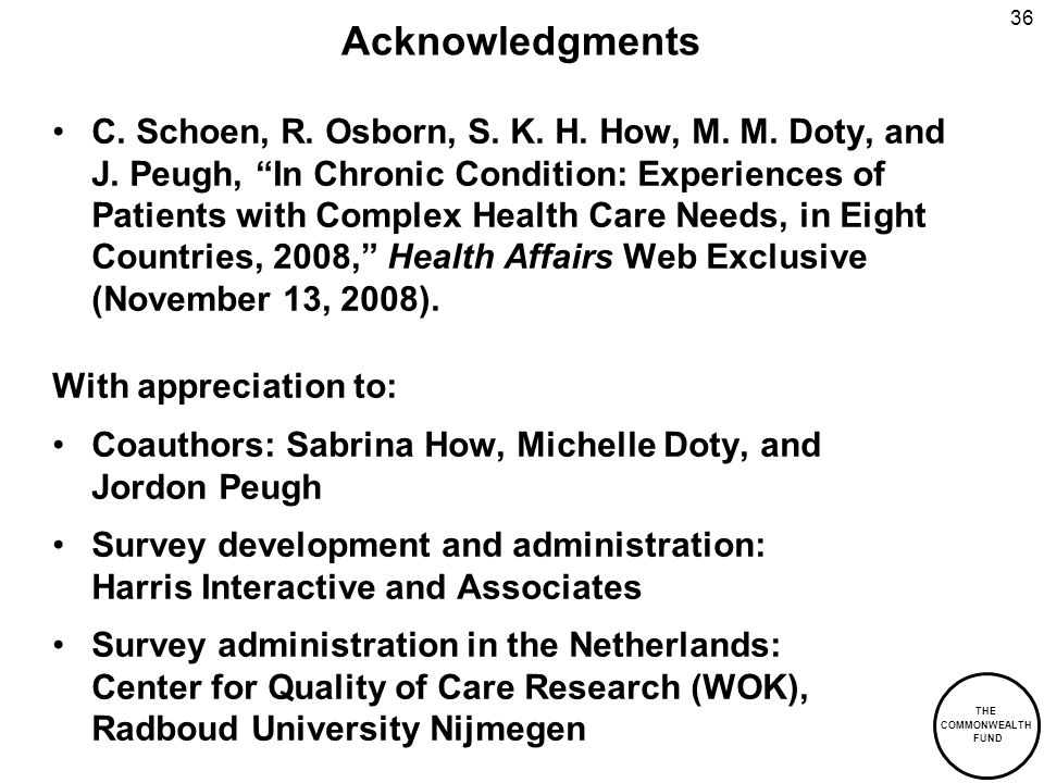 THE COMMONWEALTH FUND 36 Acknowledgments C. Schoen, R. Osborn, S. K. H. How, M. M. Doty, and J. Peugh, In Chronic Condition: Experiences of Patients w