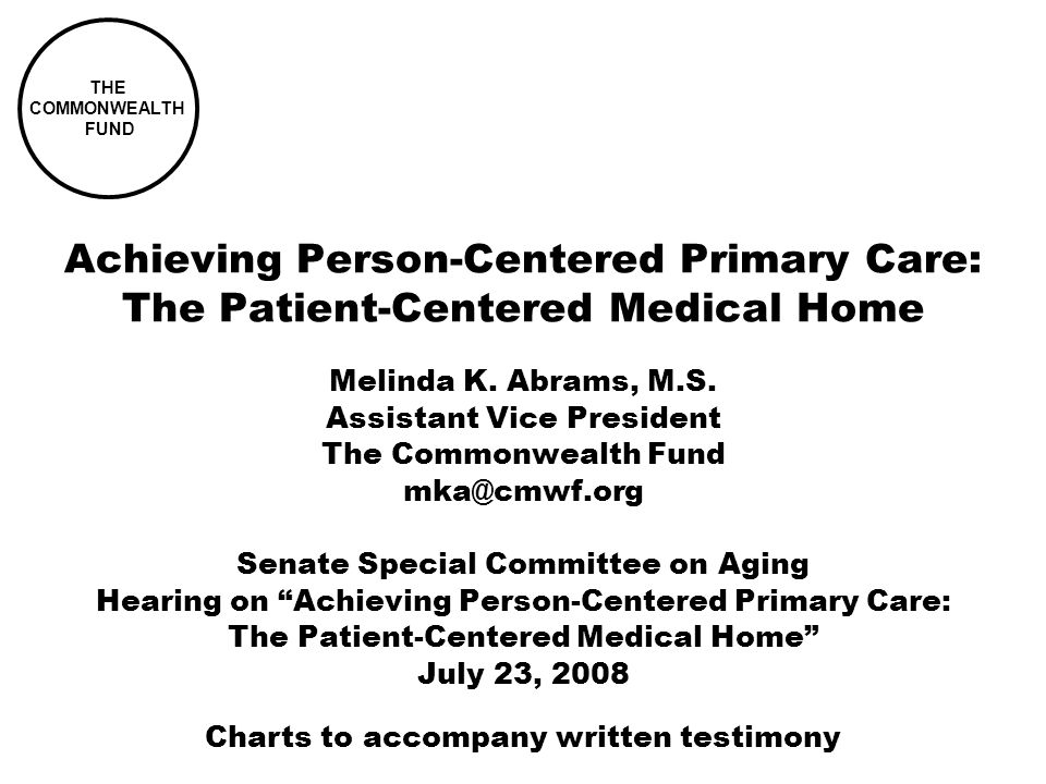 THE COMMONWEALTH FUND Achieving Person-Centered Primary Care: The Patient-Centered Medical Home Melinda K.