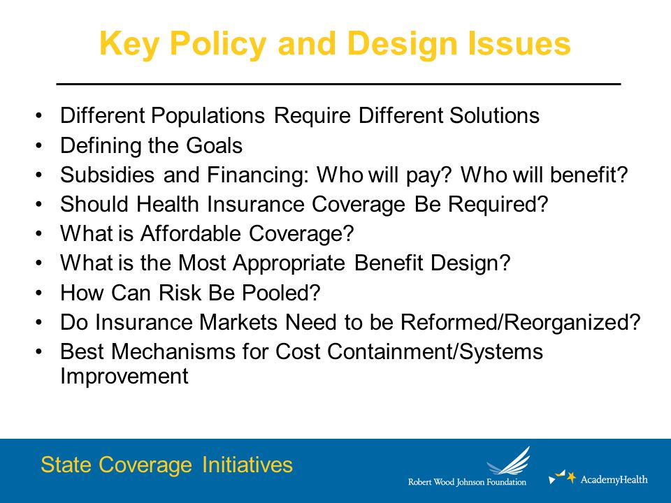 Key Policy and Design Issues Different Populations Require Different Solutions Defining the Goals Subsidies and Financing: Who will pay.
