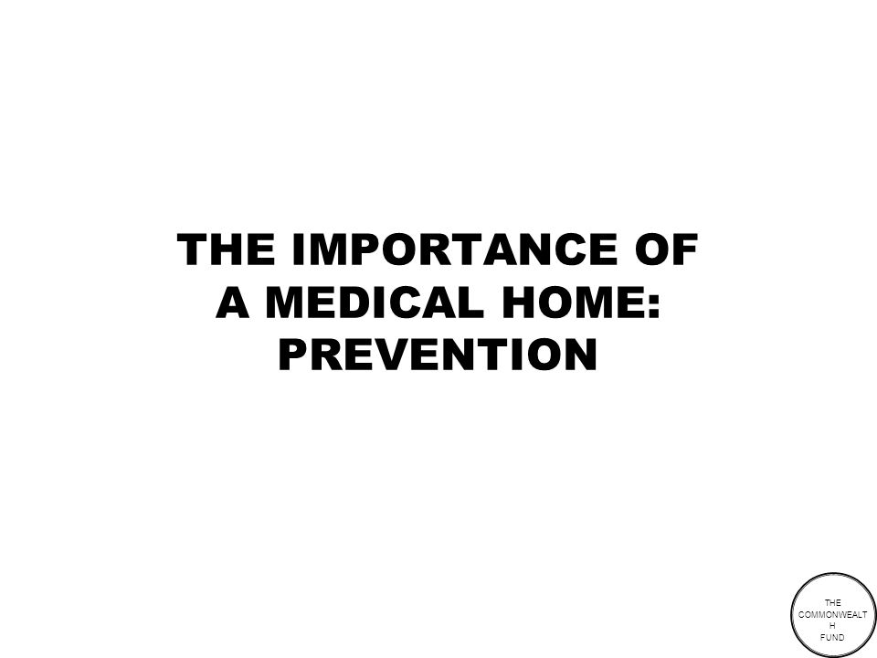 THE COMMONWEALT H FUND THE IMPORTANCE OF A MEDICAL HOME: PREVENTION