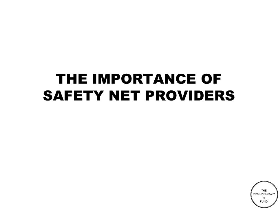 THE COMMONWEALT H FUND THE IMPORTANCE OF SAFETY NET PROVIDERS