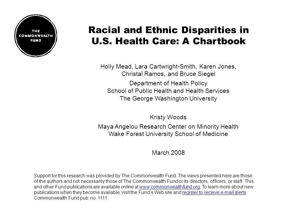 Racial and Ethnic Disparities in U.S. Health Care: A Chartbook Holly Mead, Lara Cartwright-Smith, Karen Jones, Christal Ramos, and Bruce Siegel Depart