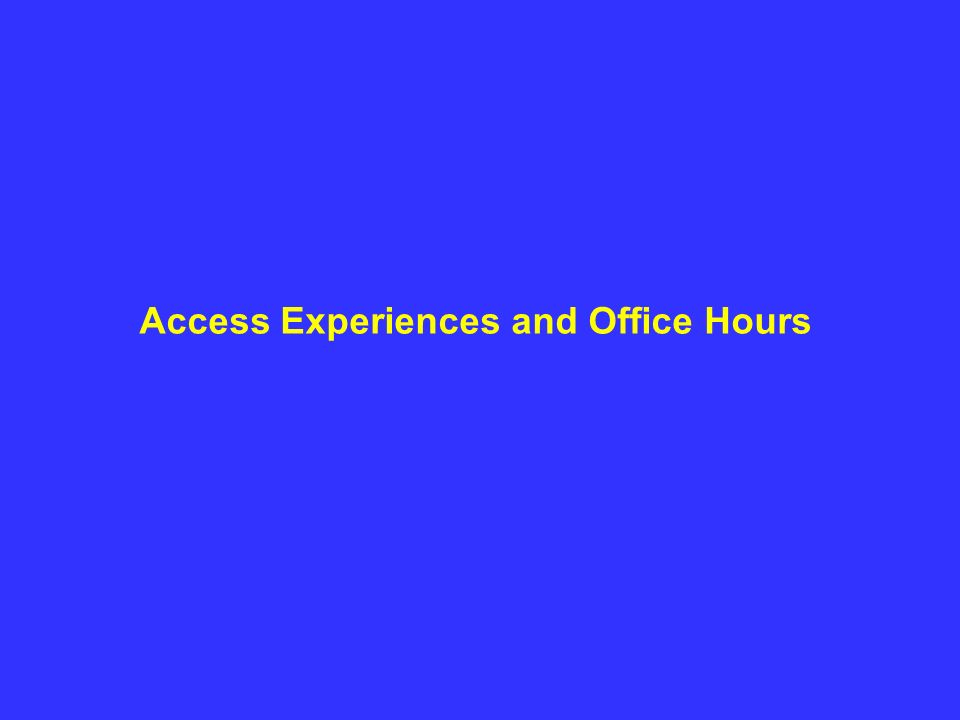Access Experiences and Office Hours