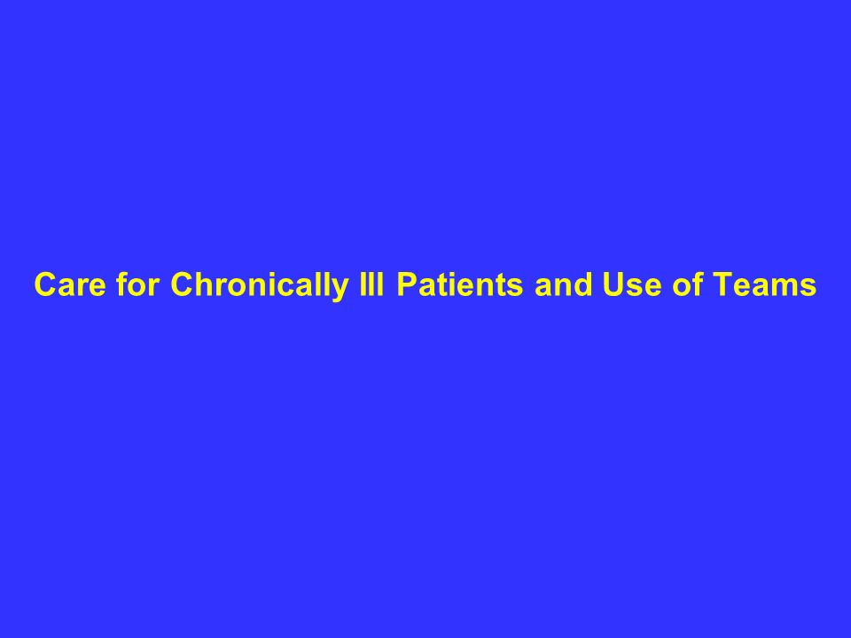 Care for Chronically Ill Patients and Use of Teams