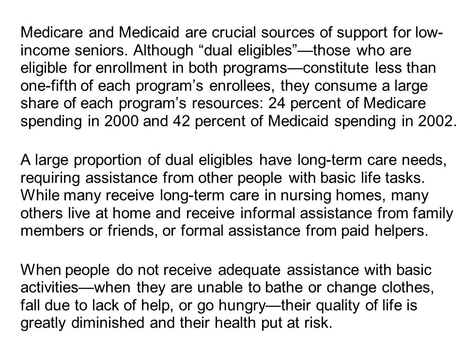 Medicare and Medicaid are crucial sources of support for low- income seniors.