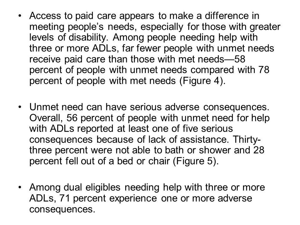 Access to paid care appears to make a difference in meeting peoples needs, especially for those with greater levels of disability.